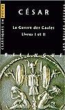 Guerre des Gaules. César ; texte établi par L.-A. Constans ; traduit par Anne-Marie Ozanam ; introduction et notes de Jean-Claude Goeury