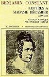Lettres à Madame Récamier, 1807-1830 / Benjamin Constant ; éd. critique, avec introd. et commentaires par Éphraïm Harpaz
