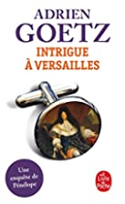 Intrigue à Versailles by Adrien Goetz