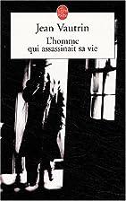 L'homme qui assassinait sa vie by Jean…