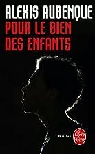 Pour le bien des enfants by Alexis Aubenque