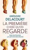 La première chose qu'on regarde : roman / Grégoire Delacourt ; préface inédite de l'auteur