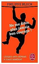Ne me dites plus jamais bon courage !…