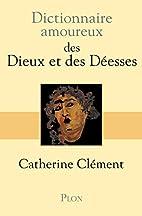 Dictionnaire amoureux des Dieux et des…
