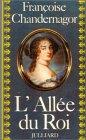 L'allée du roi : souvenirs de Françoise d'Aubigné, marquise de Maintenon, épouse du Roi de France / Françoise Chandernagor