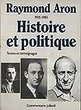 Raymond Aron, 1905-1983 : histoire et politique : témoignages, hommages de l'étranger, études, textes