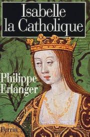 Isabelle la Catholique – tekijä: Philippe…