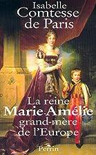 Reine marie amelie by Isabel, comtesse de…