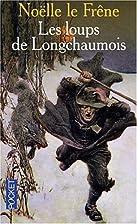 Les Loups de Longchaumois by Noelle Le Frene