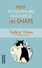 Petit Dictionnaire amoureux des Chats by…