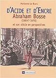 D'acide et d'encre : Abraham Bosse (1604?-1676) et son siècle en perspectives / Marianne Le Blanc