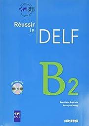 Reussir Le Delf : Livre B2 & CD Audio…