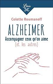 Alzheimer : accompagner ceux qu'on aime (et…