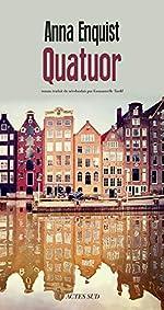 Quatuor. Roman traduit du néerlandais par Emmanuelle Tardif - Anna Enquist