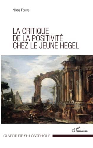 La critique de la positivité chez le jeune Hegel