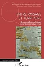 Entre paysage et territoire: Représentations de l'espace et manifestations du pouvoir - Thierry ALLAIN, et al.