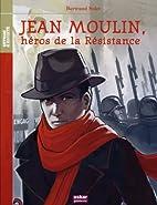 Jean Moulin: héros de la…