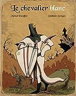 Le chevalier blanc - Michaël Escoffier