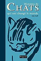 Histoires de Chats qui ont changé le monde…