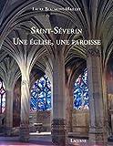 Saint-Séverin, une église, une paroisse / Laure Beaumont-Maillet ; avec la collaboration de Marie-Laure Deschamps-Bourgeon