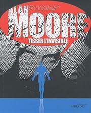 Alan Moore, tisser l'invisible por…