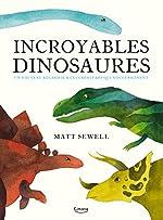 Incroyables dinosaures et autres créations préhistoriques - Matt Sewell