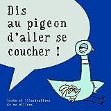 Dis au pigeon d'aller se coucher!