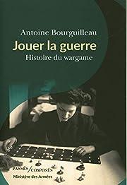 Jouer la guerre: Histoire du wargame (French…