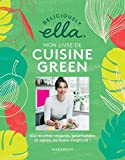 Deliciously Ella, mon livre de cuisine green : 100 recettes vegan, gourmandes et saines en toute simplicité!