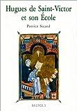 Hugues de Saint-Victor et son ecole / introduction, choix de texte, traduction et commentaires par Patrice Sicard