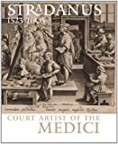 Stradanus, 1523-1605 : court artist of the Medici / Alessandra Baroni & Manfred Sellink ; coordination and editing Sandra Janssens, Vanessa Paumen