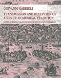 Giovanni Gabrieli : transmission and reception of a Venetian musical tradition / edited by Rodolfo Baroncini, David Bryant, Luigi Collarile