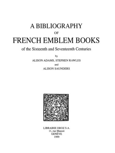 A Bibliography of French emblem books of the sixteenth and seventeenth centuries