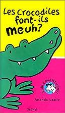Les crocodiles font-ils meuh ? (La Petite…