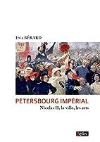 Pétersbourg impérial : Nicolas II, la…