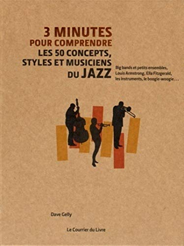 3 minutes pour comprendre les 50 concepts, styles et musiciens du jazz