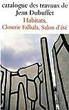 Catalogue des travaux de Jean Dubuffet : fascicule XXXI : habitats, closerie falbala, salon d'été