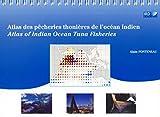 Atlas des pêcheries thonières de l'océan Indien : = Atlas of Indian Ocean tuna fisheries / Alain Fonteneau ; préface de Alejandro Anganuzzi