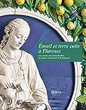 Émail et terre cuite à Florence : les œuvres des Della Robbia au musée national de la Renaissance / ouvrage publié sous la direction de Federica Carta