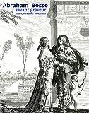 Abraham Bosse : savant graveur : Tours, vers 1604-1676, Paris / sous la direction de Sophie Join-Lambert et de Maxime Préaud