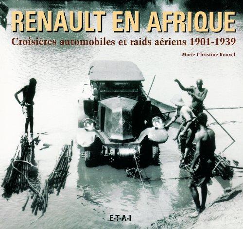 Renault en Afrique. Croisières automobiles et raids aériens 1901-1939 - Marie-Christine Rouxel