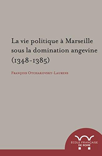 La vie politique à Marseille sous la domination angevine, 1348-1385