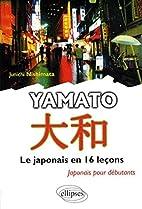 Yamato Japonais en 16 Lecons by Junichi…