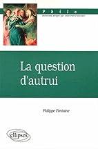 La question d'autrui by Philippe…