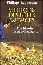 Médecins de bêtes sauvages by P. Ragueneau