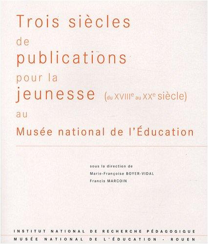 Trois siècles de publications pour la jeunesse, du XVIIIe au XXe siècle, au Musée national de l'éducation