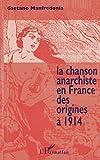La chanson anarchiste en France des origines à 1914 : (dansons la Ravachole!) / Gaetano Manfredonia