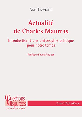 Livre : Actualité de Charles Maurras, d'Axel Tisserand dans actualités 2740321465