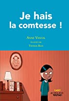 Je hais la comtesse ! by Anne Vantal