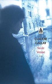 Seule Venise – tekijä: Claudie Gallay